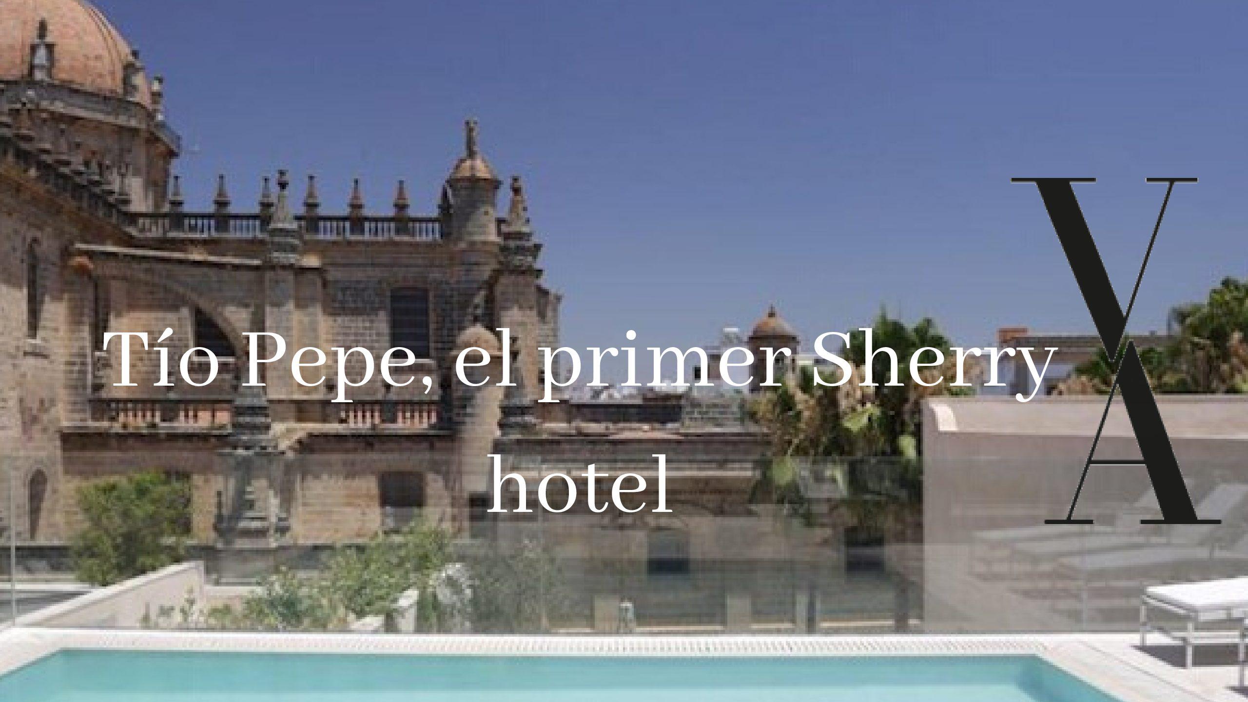 TÍO PEPE EL PRIMER SHERRY HOTEL DEL MUNDO